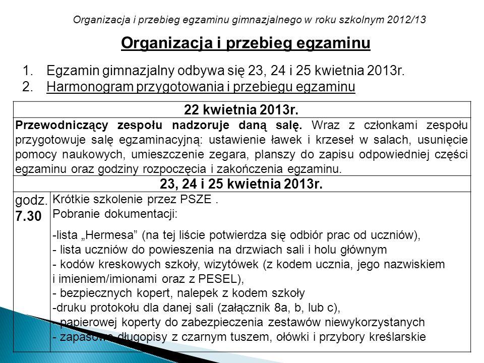 Organizacja i przebieg egzaminu gimnazjalnego w roku szkolnym 2012/13 Organizacja i przebieg egzaminu 1.Egzamin gimnazjalny odbywa się 23, 24 i 25 kwi