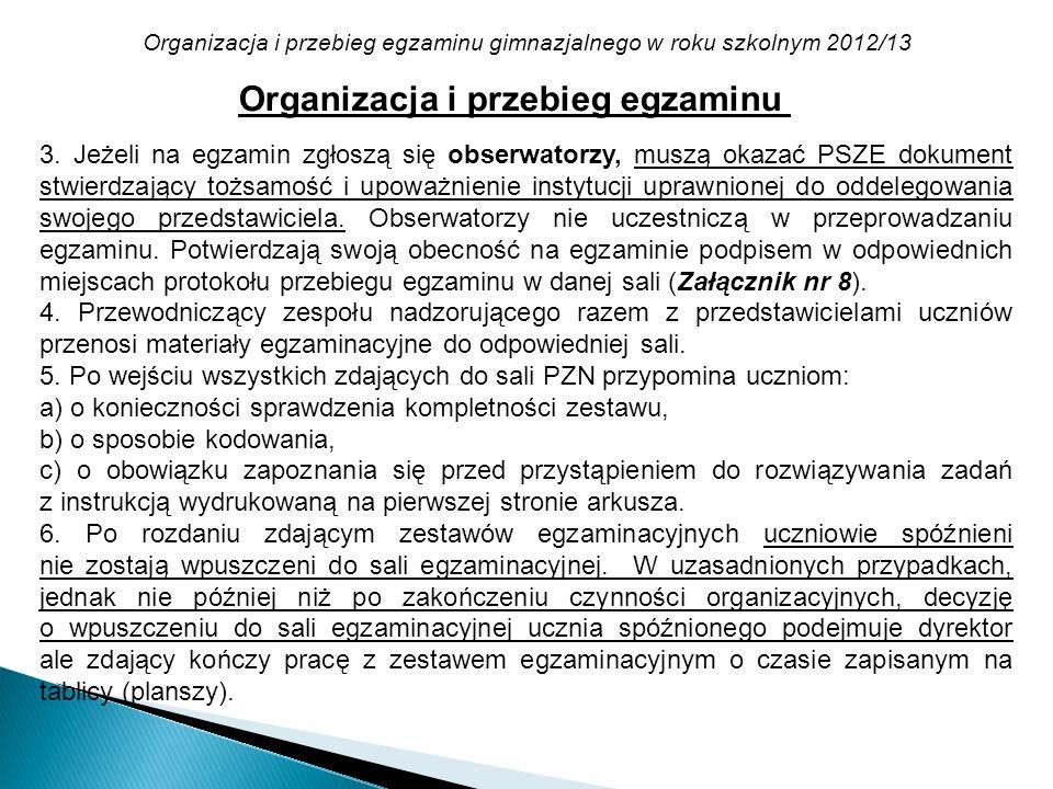 Organizacja i przebieg egzaminu gimnazjalnego w roku szkolnym 2012/13 3. Jeżeli na egzamin zgłoszą się obserwatorzy, muszą okazać PSZE dokument stwier