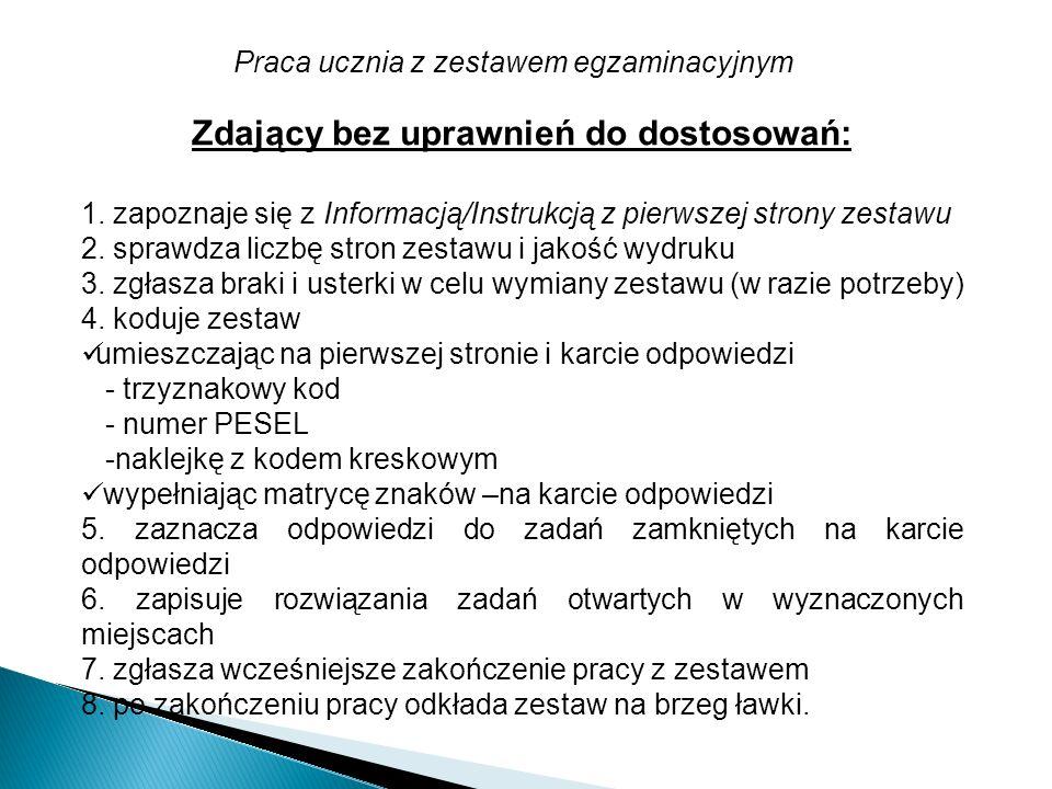 Praca ucznia z zestawem egzaminacyjnym Zdający bez uprawnień do dostosowań: 1. zapoznaje się z Informacją/Instrukcją z pierwszej strony zestawu 2. spr