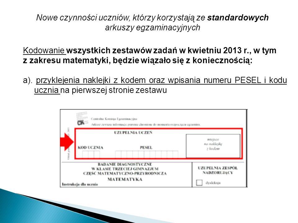 Nowe czynności uczniów, którzy korzystają ze standardowych arkuszy egzaminacyjnych Kodowanie wszystkich zestawów zadań w kwietniu 2013 r., w tym z zak