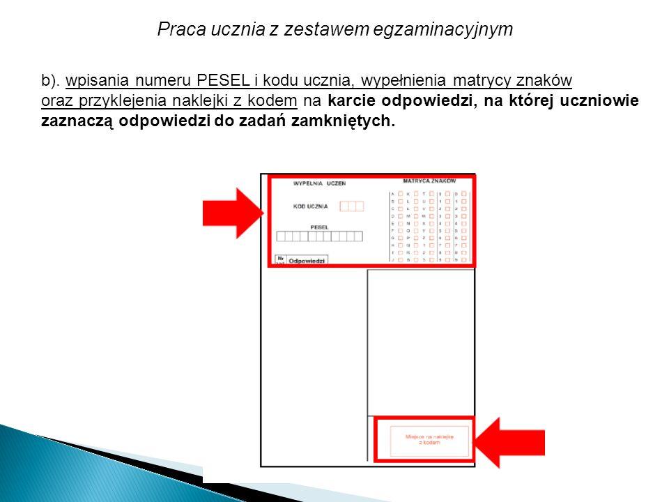 Praca ucznia z zestawem egzaminacyjnym b). wpisania numeru PESEL i kodu ucznia, wypełnienia matrycy znaków oraz przyklejenia naklejki z kodem na karci