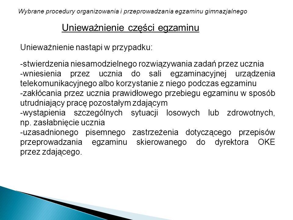 Wybrane procedury organizowania i przeprowadzania egzaminu gimnazjalnego Unieważnienie części egzaminu Unieważnienie nastąpi w przypadku: -stwierdzeni