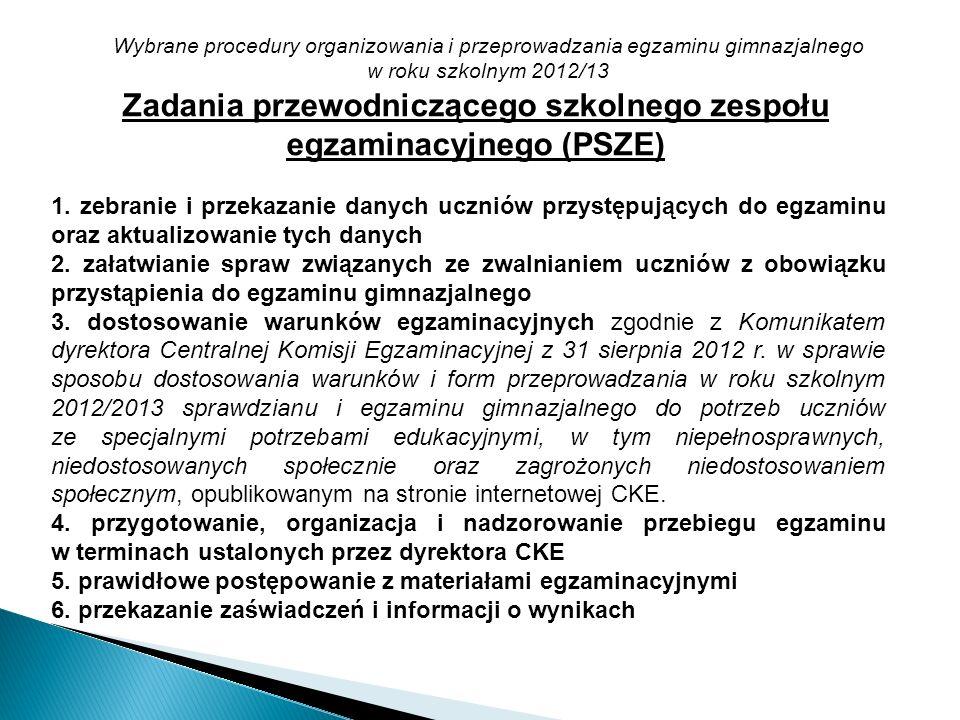 Wybrane procedury organizowania i przeprowadzania egzaminu gimnazjalnego w roku szkolnym 2012/13 Zadania przewodniczącego szkolnego zespołu egzaminacy