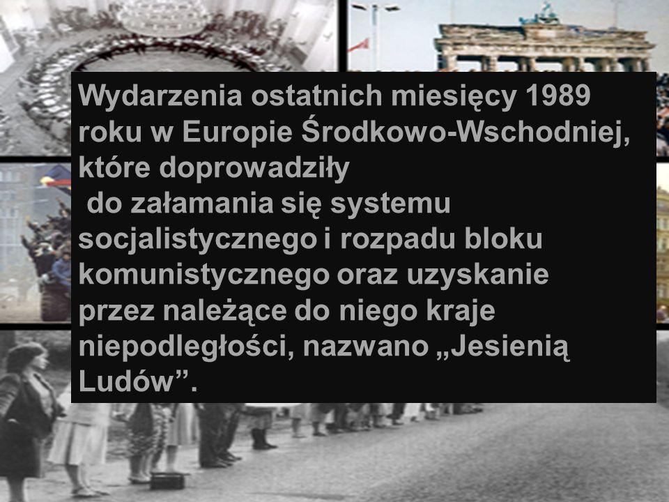 Wydarzenia ostatnich miesięcy 1989 roku w Europie Środkowo-Wschodniej, które doprowadziły do załamania się systemu socjalistycznego i rozpadu bloku ko