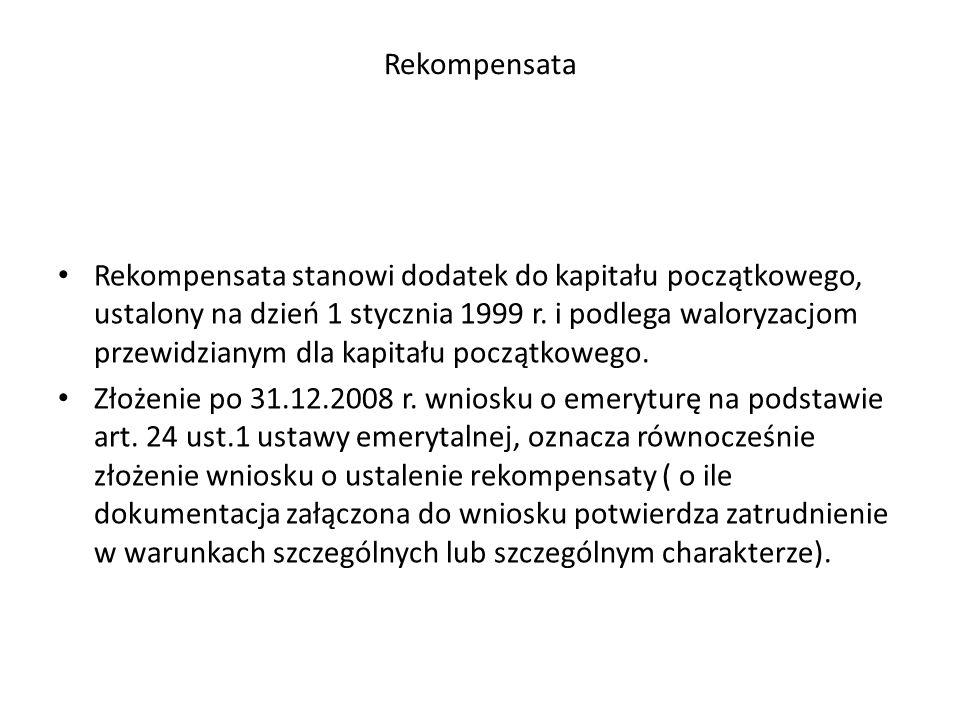 Rekompensata Rekompensata stanowi dodatek do kapitału początkowego, ustalony na dzień 1 stycznia 1999 r. i podlega waloryzacjom przewidzianym dla kapi