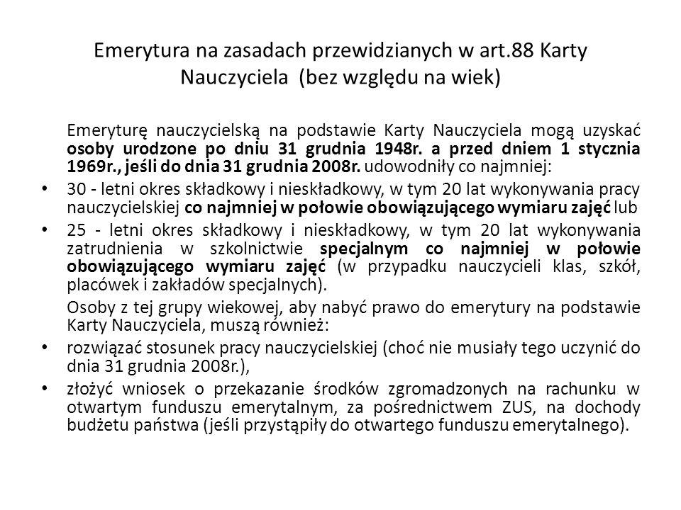 Emerytura na zasadach przewidzianych w art.88 Karty Nauczyciela (bez względu na wiek) Emeryturę nauczycielską na podstawie Karty Nauczyciela mogą uzys