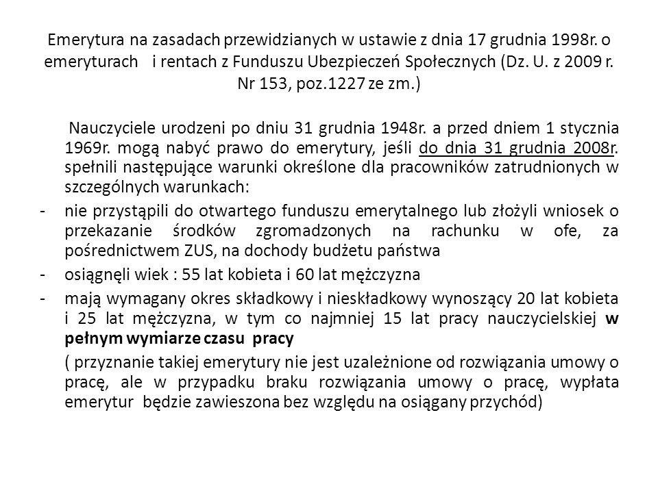 Emerytura na zasadach przewidzianych w ustawie z dnia 17 grudnia 1998r. o emeryturach i rentach z Funduszu Ubezpieczeń Społecznych (Dz. U. z 2009 r. N