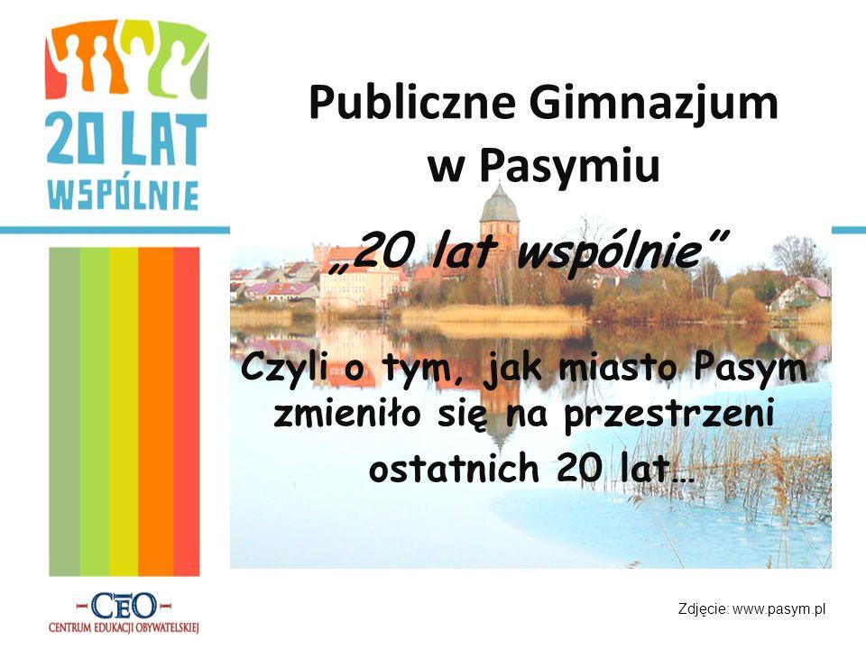 Publiczne Gimnazjum w Pasymiu 20 lat wspólnie Czyli o tym, jak miasto Pasym zmieniło się na przestrzeni ostatnich 20 lat… Zdjęcie: www.pasym.pl