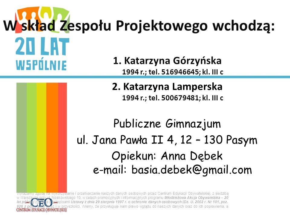 1.Katarzyna Górzyńska 1994 r.; tel. 516946645; kl.