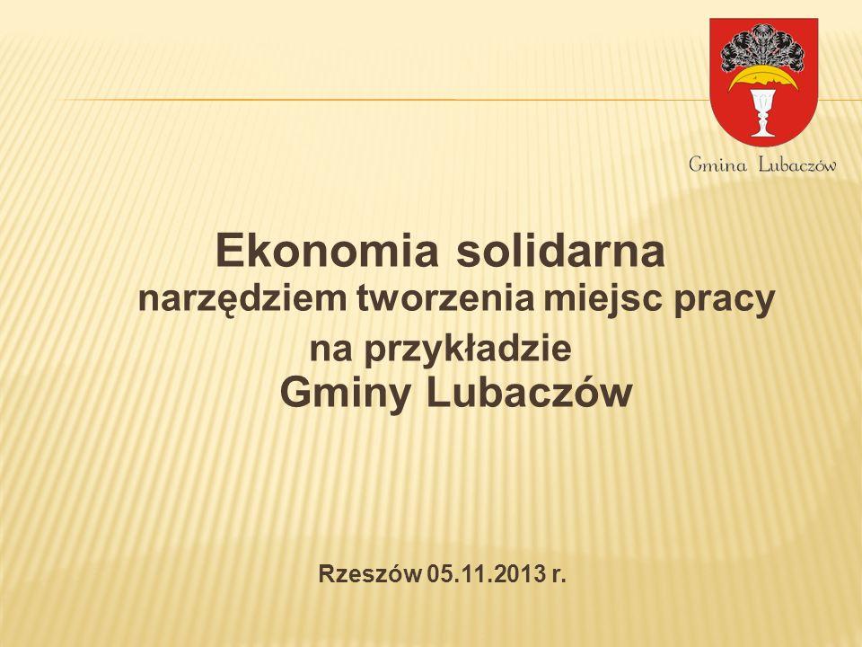 Ekonomia solidarna narzędziem tworzenia miejsc pracy na przykładzie Gminy Lubaczów Rzeszów 05.11.2013 r.