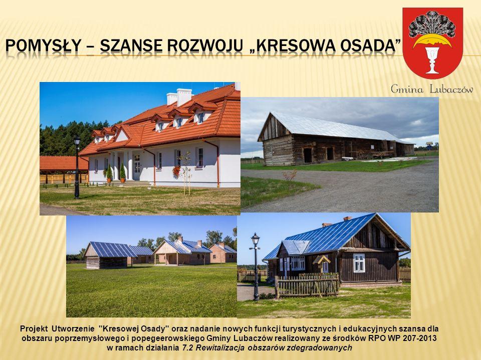 Projekt Utworzenie Kresowej Osady oraz nadanie nowych funkcji turystycznych i edukacyjnych szansa dla obszaru poprzemysłowego i popegeerowskiego Gminy Lubaczów realizowany ze środków RPO WP 207-2013 w ramach działania 7.2 Rewitalizacja obszarów zdegradowanych