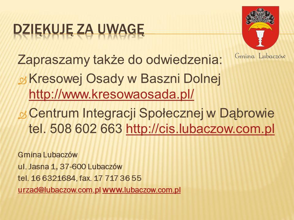 Zapraszamy także do odwiedzenia: Kresowej Osady w Baszni Dolnej http://www.kresowaosada.pl/ http://www.kresowaosada.pl/ Centrum Integracji Społecznej