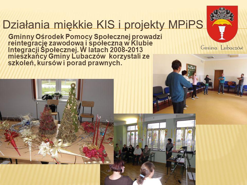 Działania miękkie KIS i projekty MPiPS Gminny Ośrodek Pomocy Społecznej prowadzi reintegrację zawodową i społeczną w Klubie Integracji Społecznej. W l