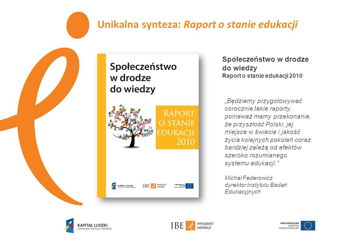 Unikalna synteza: Raport o stanie edukacji Społeczeństwo w drodze do wiedzy Raport o stanie edukacji 2010 Będziemy przygotowywać corocznie takie rapor