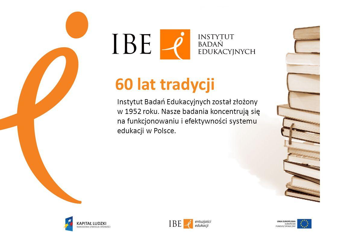 Instytut Badań Edukacyjnych został złożony w 1952 roku. Nasze badania koncentrują się na funkcjonowaniu i efektywności systemu edukacji w Polsce. 60 l