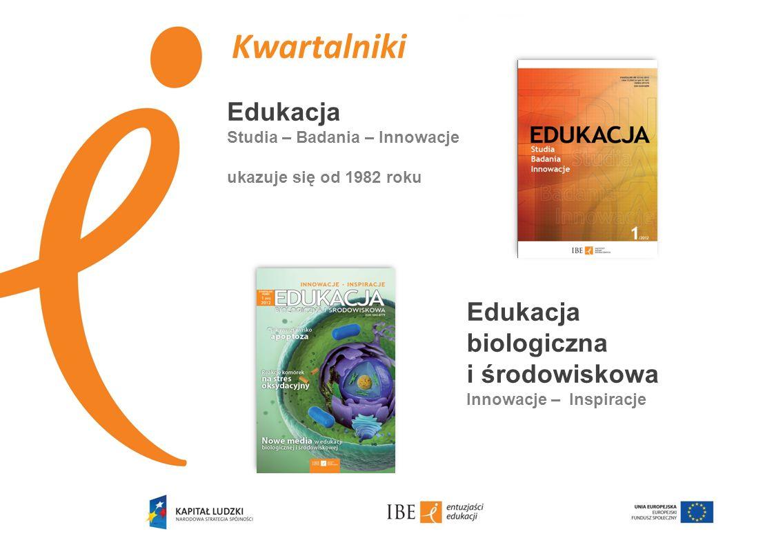Edukacja biologiczna i środowiskowa Innowacje – Inspiracje Edukacja Studia – Badania – Innowacje ukazuje się od 1982 roku Kwartalniki