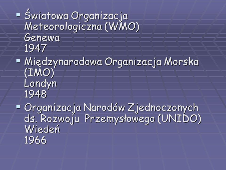 Światowa Organizacja Meteorologiczna (WMO) Genewa 1947 Światowa Organizacja Meteorologiczna (WMO) Genewa 1947 Międzynarodowa Organizacja Morska (IMO)