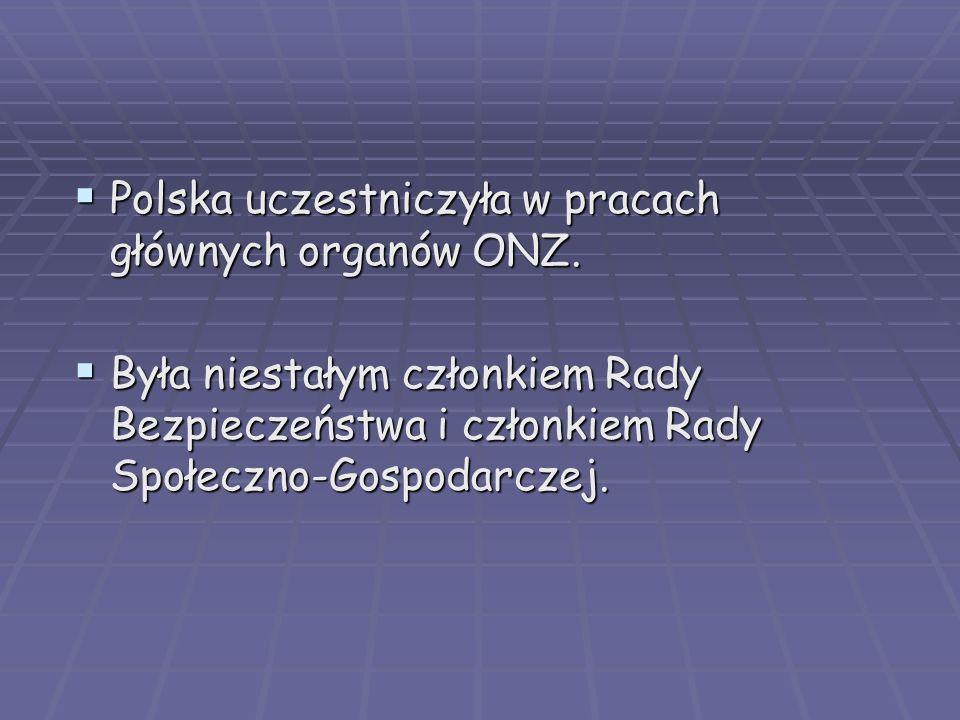 Polska uczestniczyła w pracach głównych organów ONZ. Polska uczestniczyła w pracach głównych organów ONZ. Była niestałym członkiem Rady Bezpieczeństwa