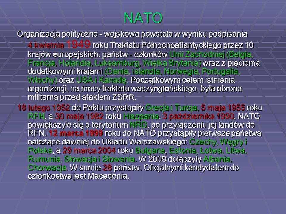 NATO Organizacja polityczno - wojskowa powstała w wyniku podpisania 4 kwietnia roku Traktatu Północnoatlantyckiego przez 10 krajów europejskich: państ