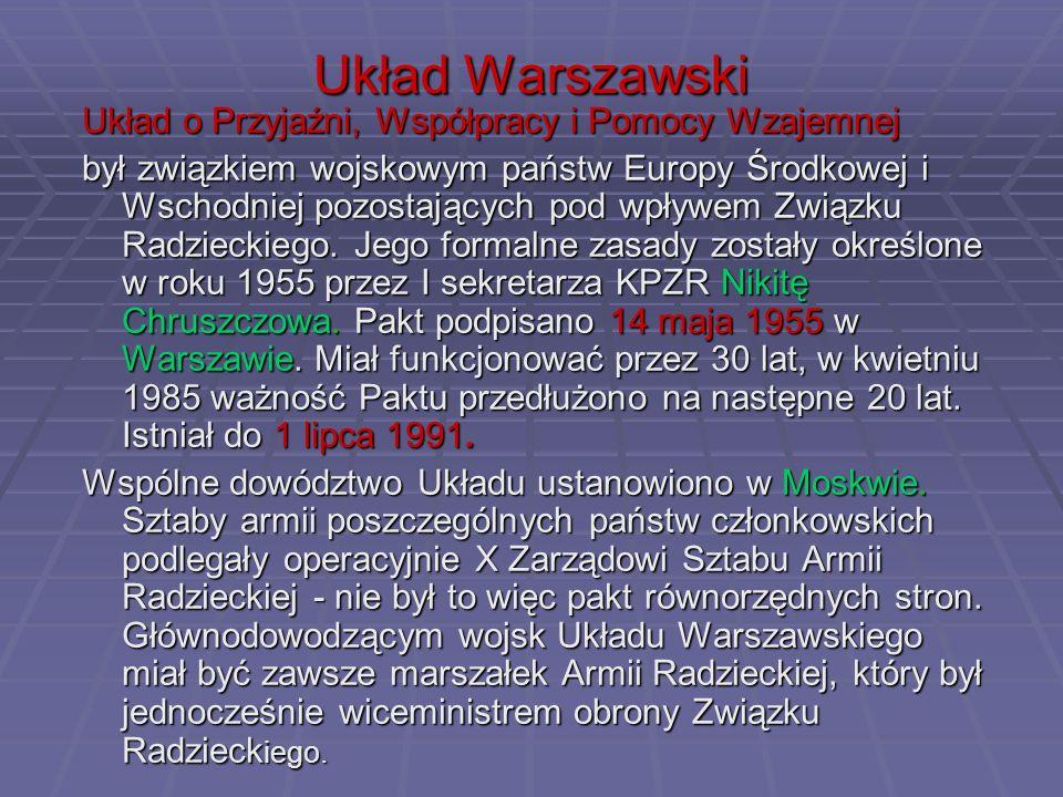 Układ Warszawski Układ o Przyjaźni, Współpracy i Pomocy Wzajemnej był związkiem wojskowym państw Europy Środkowej i Wschodniej pozostających pod wpływ