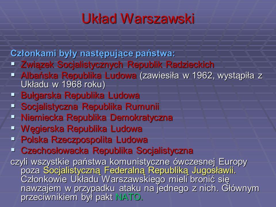 Układ Warszawski Członkami były następujące państwa: Związek Socjalistycznych Republik Radzieckich Związek Socjalistycznych Republik Radzieckich Albań