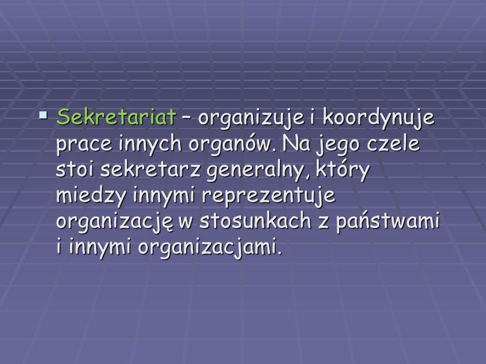 Sekretariat – organizuje i koordynuje prace innych organów. Na jego czele stoi sekretarz generalny, który miedzy innymi reprezentuje organizację w sto