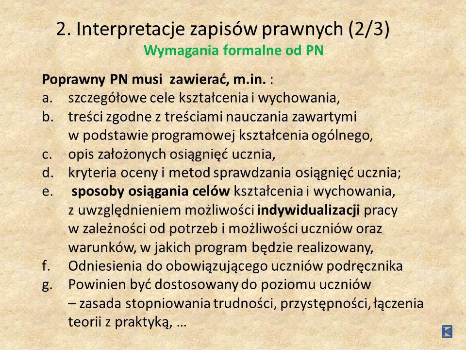 2. Interpretacje zapisów prawnych (2/3) Wymagania formalne od PN Poprawny PN musi zawierać, m.in. : a.szczegółowe cele kształcenia i wychowania, b.tre