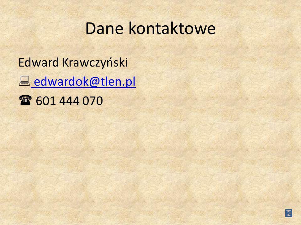 Dane kontaktowe Edward Krawczyński edwardok@tlen.pl 601 444 070