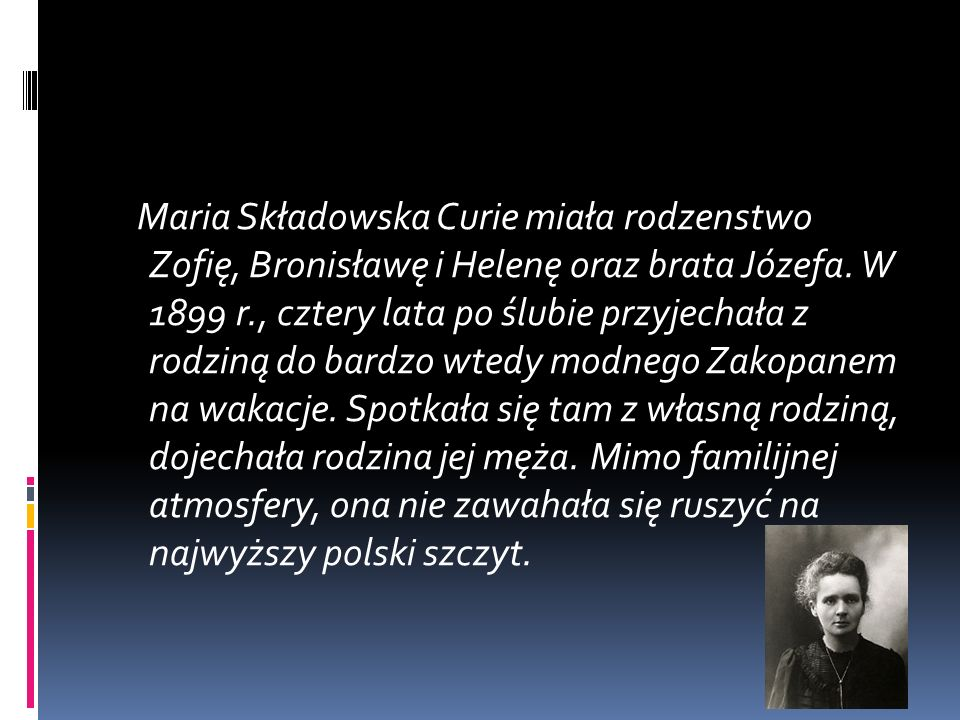 Maria Składowska Curie miała rodzenstwo Zofię, Bronisławę i Helenę oraz brata Józefa.
