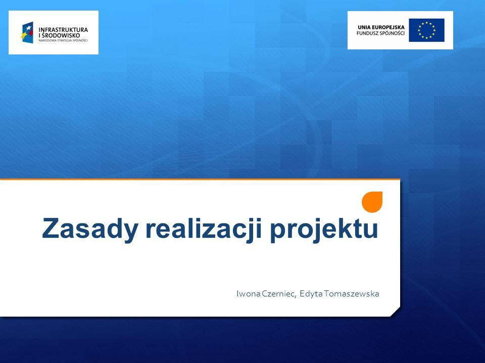 Zasady realizacji projektu Iwona Czerniec, Edyta Tomaszewska