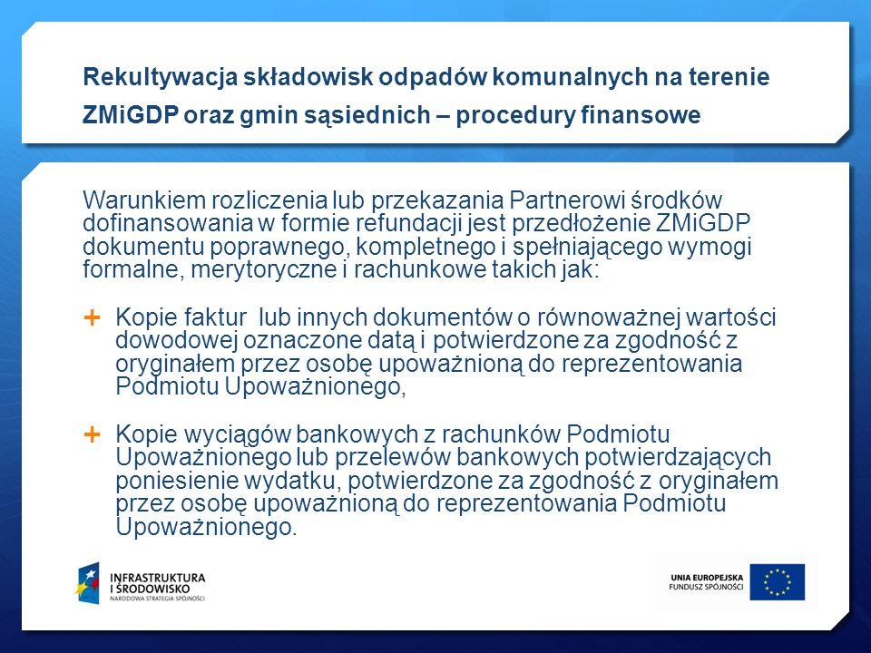 Warunkiem rozliczenia lub przekazania Partnerowi środków dofinansowania w formie refundacji jest przedłożenie ZMiGDP dokumentu poprawnego, kompletnego