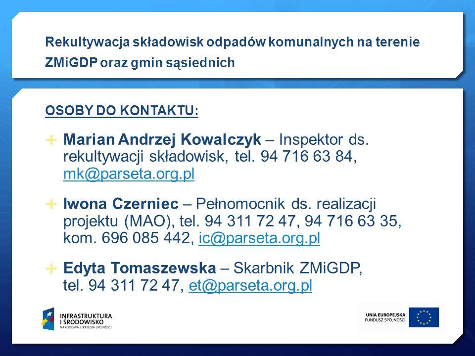 OSOBY DO KONTAKTU: Marian Andrzej Kowalczyk – Inspektor ds. rekultywacji składowisk, tel. 94 716 63 84, mk@parseta.org.pl mk@parseta.org.pl Iwona Czer