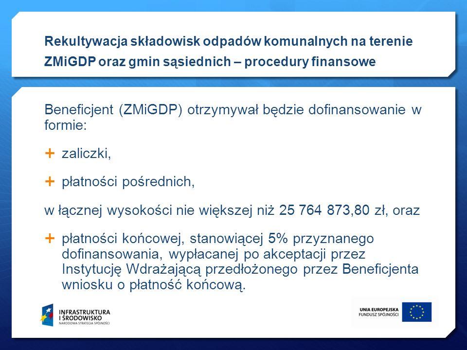 Beneficjent (ZMiGDP) otrzymywał będzie dofinansowanie w formie: zaliczki, płatności pośrednich, w łącznej wysokości nie większej niż 25 764 873,80 zł,
