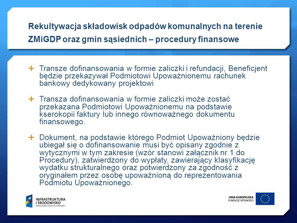 Rekultywacja składowisk odpadów komunalnych na terenie ZMiGDP oraz gmin sąsiednich – procedury finansowe Transze dofinansowania w formie zaliczki i re