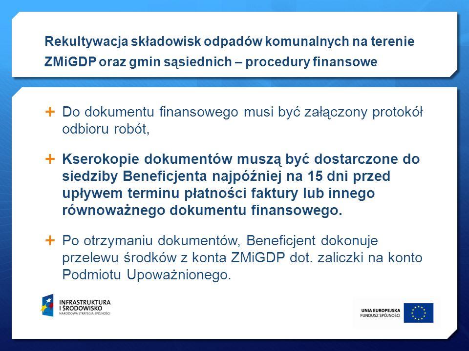 O terminie przekazania środków ZMiGDP zawiadamia Podmiot Upoważniony (telefonicznie i e-mailem) z jednodniowym wyprzedzeniem Realizacja płatności na rzecz kontrahenta winna być dokonana w dniu wpływu na rachunek bankowy Podmiotu Upoważnionego zaliczki przekazanej przez Związek.