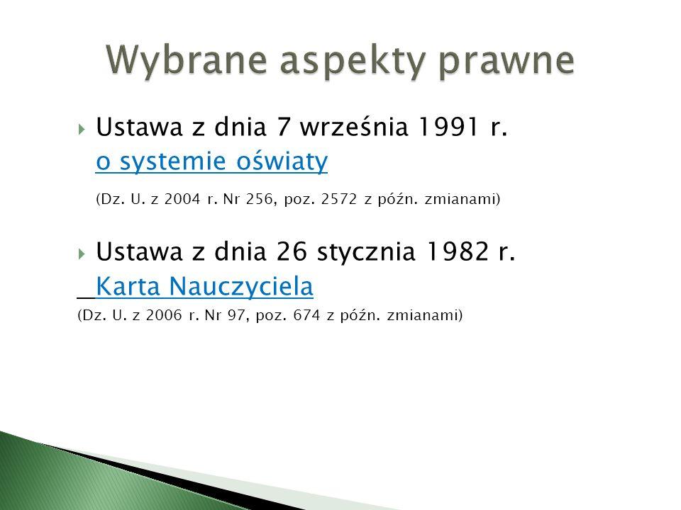 Ustawa z dnia 7 września 1991 r. o systemie oświaty (Dz. U. z 2004 r. Nr 256, poz. 2572 z późn. zmianami) Ustawa z dnia 26 stycznia 1982 r. Karta Nauc