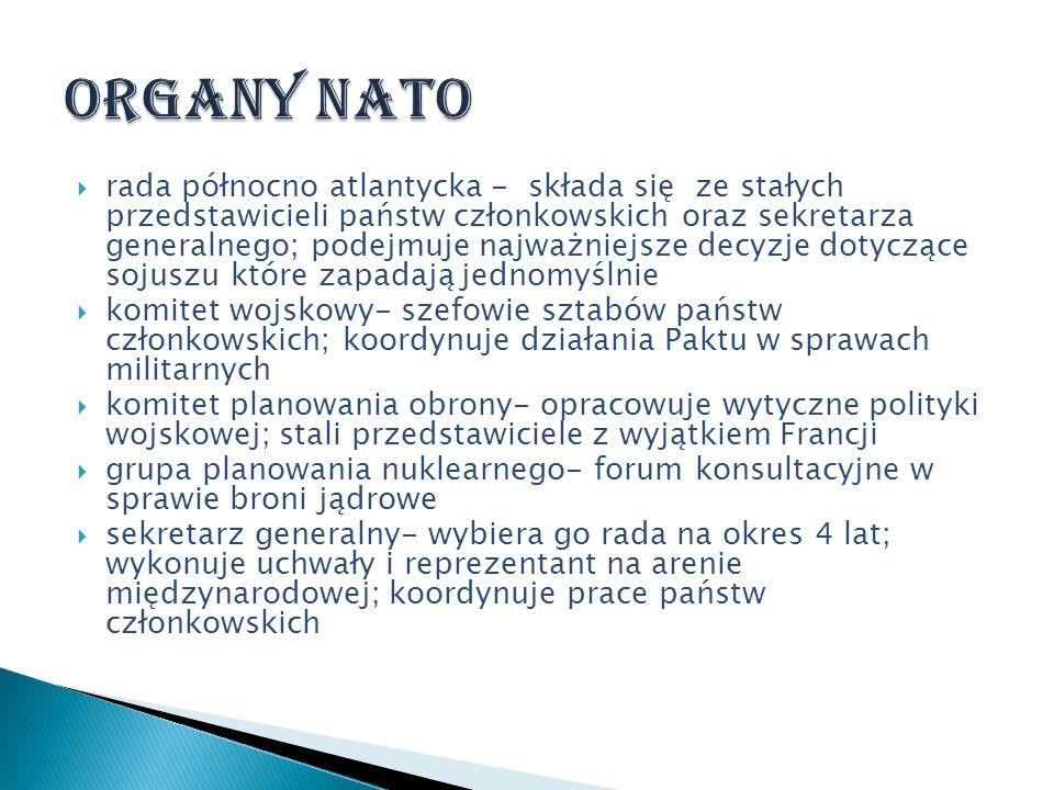 rada północno atlantycka - składa się ze stałych przedstawicieli państw członkowskich oraz sekretarza generalnego; podejmuje najważniejsze decyzje dot