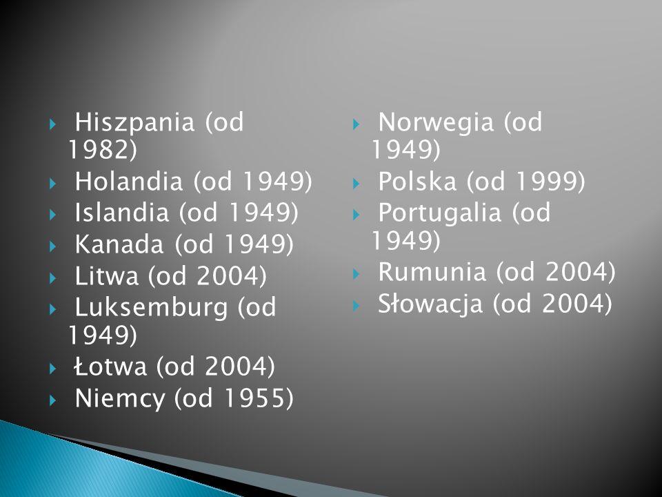 Hiszpania (od 1982) Holandia (od 1949) Islandia (od 1949) Kanada (od 1949) Litwa (od 2004) Luksemburg (od 1949) Łotwa (od 2004) Niemcy (od 1955) Norwe
