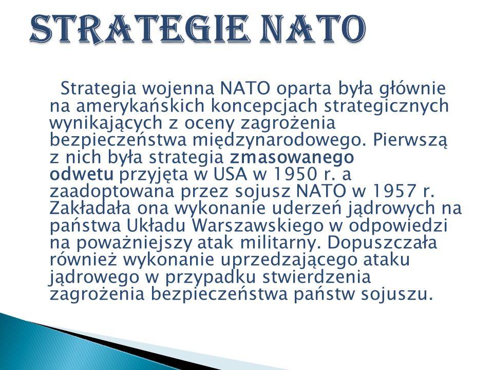 Strategia wojenna NATO oparta była głównie na amerykańskich koncepcjach strategicznych wynikających z oceny zagrożenia bezpieczeństwa międzynarodowego