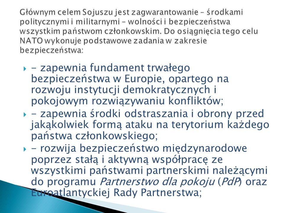 - zapewnia fundament trwałego bezpieczeństwa w Europie, opartego na rozwoju instytucji demokratycznych i pokojowym rozwiązywaniu konfliktów; - zapewni
