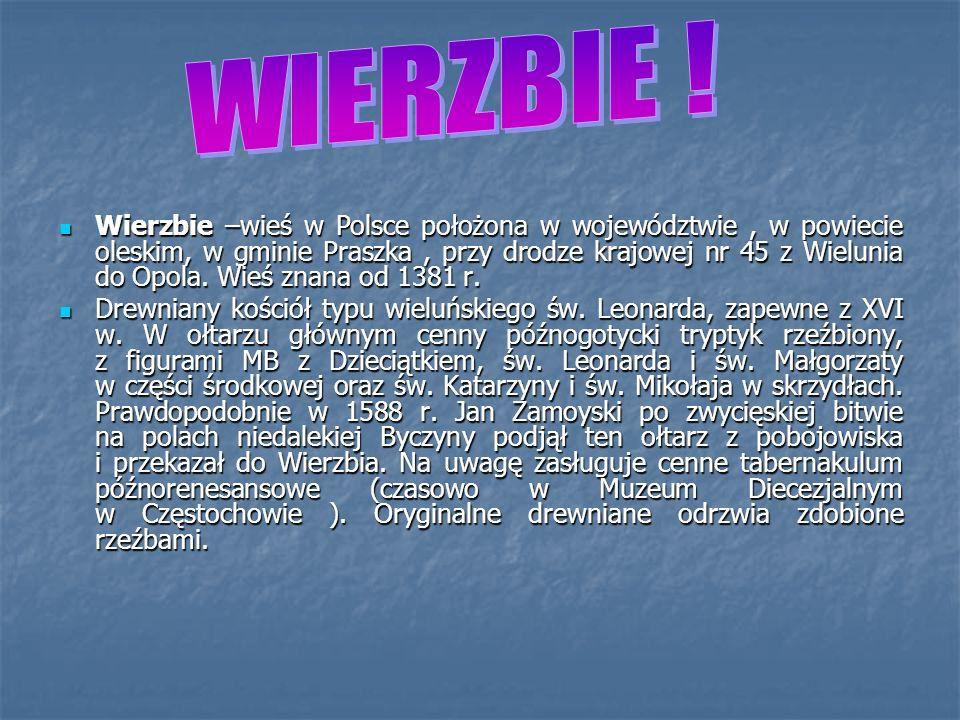 Wierzbie –wieś w Polsce położona w województwie, w powiecie oleskim, w gminie Praszka, przy drodze krajowej nr 45 z Wielunia do Opola. Wieś znana od 1