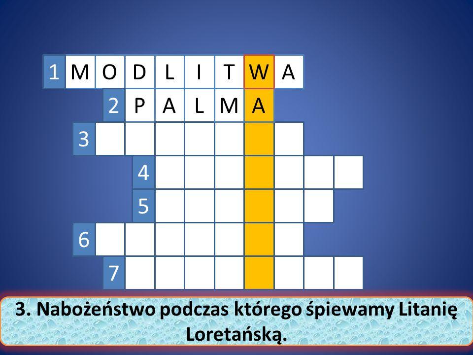 MT P A LA ILDO MA W1 2 3 4 5 6 7 3. Nabożeństwo podczas którego śpiewamy Litanię Loretańską.