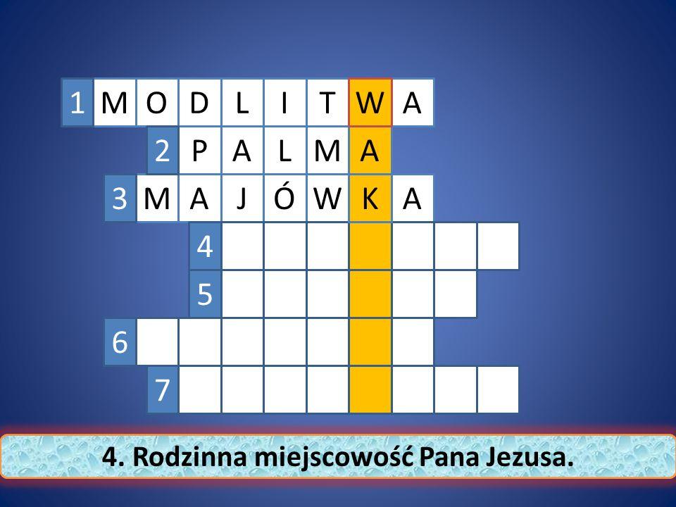 M A T P A LA ILDO WÓJM M AK A W1 2 3 4 5 6 7 4. Rodzinna miejscowość Pana Jezusa.