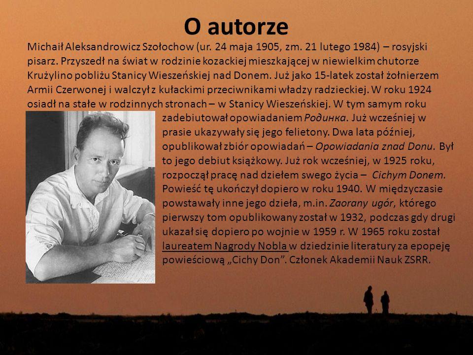 O autorze Michaił Aleksandrowicz Szołochow (ur. 24 maja 1905, zm. 21 lutego 1984) – rosyjski pisarz. Przyszedł na świat w rodzinie kozackiej mieszkają