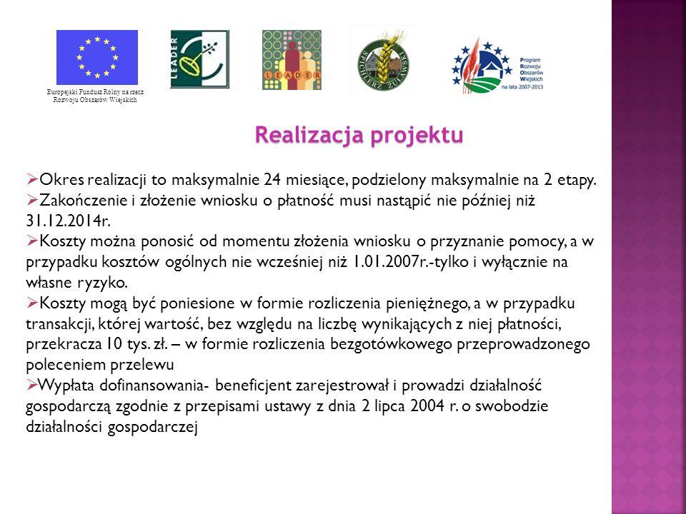 Europejski Fundusz Rolny na rzecz Rozwoju Obszarów Wiejskich Realizacja projektu Okres realizacji to maksymalnie 24 miesiące, podzielony maksymalnie na 2 etapy.