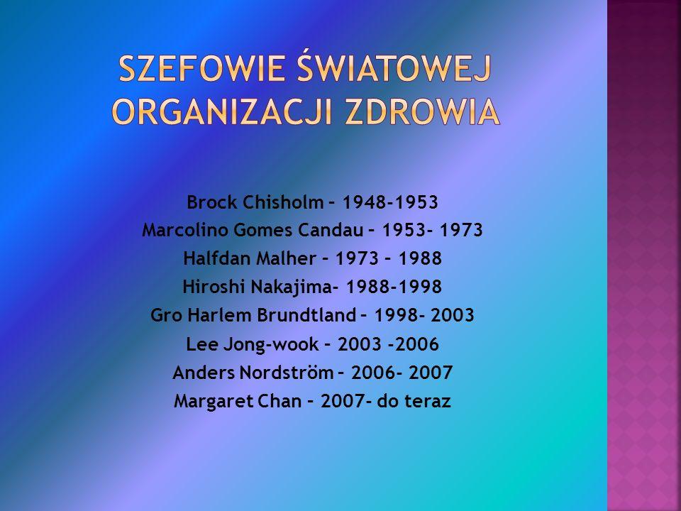 Brock Chisholm – 1948-1953 Marcolino Gomes Candau – 1953- 1973 Halfdan Malher – 1973 – 1988 Hiroshi Nakajima- 1988-1998 Gro Harlem Brundtland – 1998-