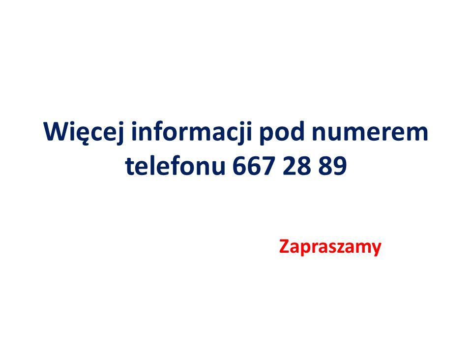Więcej informacji pod numerem telefonu 667 28 89 Zapraszamy