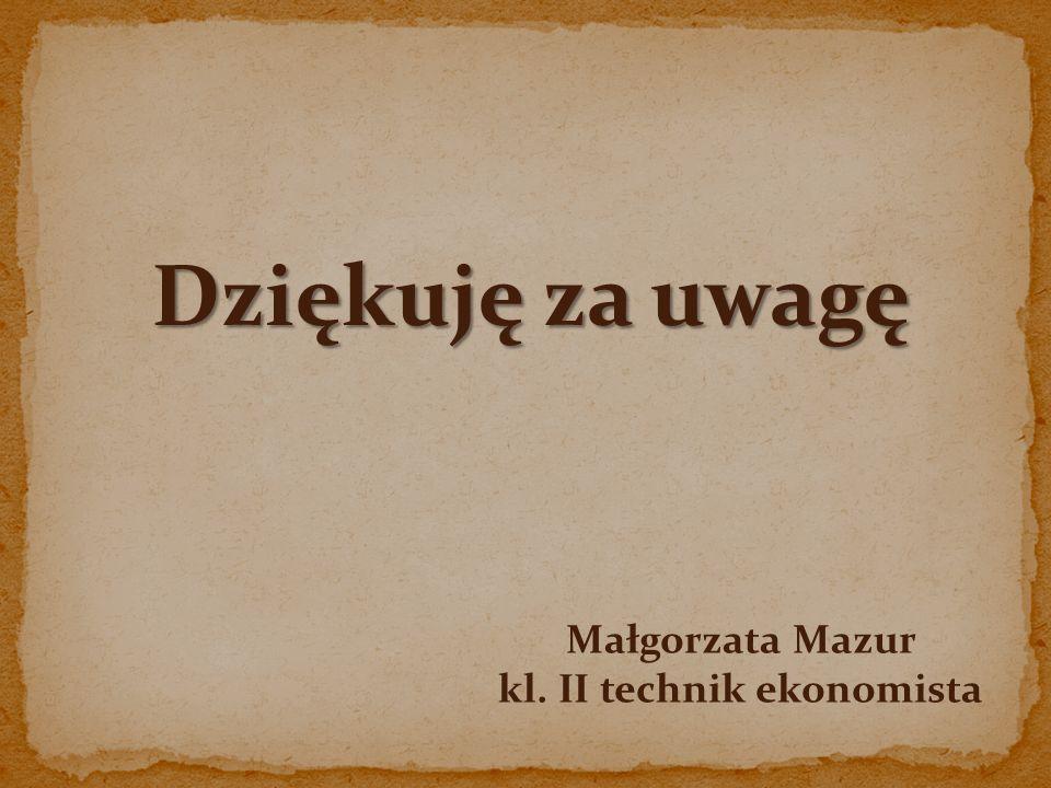Dziękuję za uwagę Małgorzata Mazur kl. II technik ekonomista