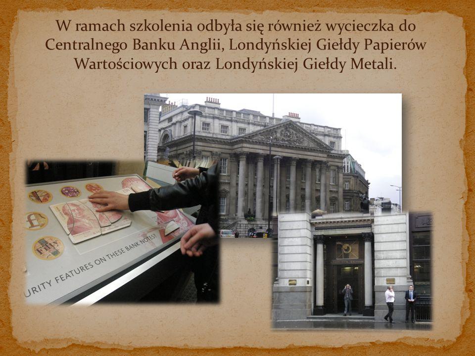 W ramach szkolenia odbyła się również wycieczka do Centralnego Banku Anglii, Londyńskiej Giełdy Papierów Wartościowych oraz Londyńskiej Giełdy Metali.