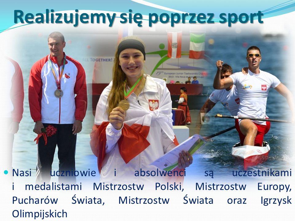 Realizujemy się poprzez sport Nasi uczniowie i absolwenci są uczestnikami i medalistami Mistrzostw Polski, Mistrzostw Europy, Pucharów Świata, Mistrzo